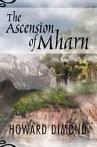 The Ascension of Mharn ebook by Howard Dimond