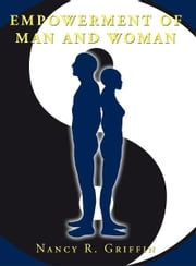 Empowerment of Man and Woman ebook by Nancy R. Griffin