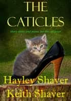 The Caticles ebook by Hayley Shaver, Keith Shaver