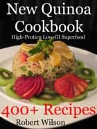 New Quinoa Cookbook: High-Protein Low-GI Gluten-Free Superfood Recipes 電子書籍 Robert Wilson