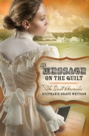 The Message on the Quilt ebook by Stephanie Grace Whitson