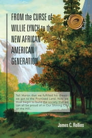 FROM the CURSE of WILLIE LYNCH to the NEW AFRICAN AMERICAN GENERATION ebook by James C. Rollins
