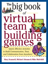 Big Book of Virtual Teambuilding Games: Quick, Effective Activities to Build Communication, Trust and Collaboration from Anywhere! ebook by Mary Scannell,Michael Abrams,Mike Mulvihill