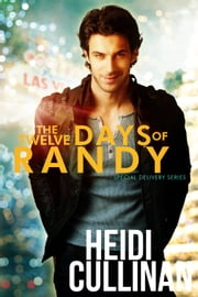 The Twelve Days of Randy - Special Delivery ebook by Heidi Cullinan