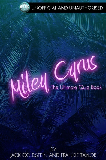 Miley Cyrus - The Ultimate Quiz Book eBook by Jack Goldstein