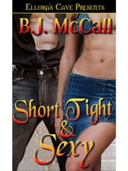 Short, Tight & Sexy ebook by B.J. McCall