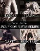 Lucia Jordan's Four Series Collection: Harder, Flaunt, Nasty, Electrify ebook by Lucia Jordan
