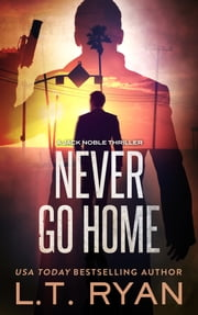 Never Go Home (Jack Noble #8) ebook by L.T. Ryan