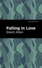 Falling in Love ebook by Grant Allen, Mint Editions