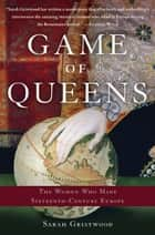 Game of Queens - The Women Who Made Sixteenth-Century Europe ebook by Sarah Gristwood