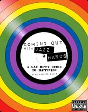 Coming Out with Jazz Hands - A Gay Hippy Guide to Happiness ebook by Dean Francis Davis