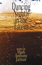 Dancing Nightly in the Tavern ebook by Mark Anthony Jarman