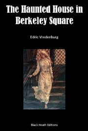The Haunted House in Berkeley Square ebook by Edric Vredenburg