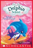 Splash's Secret Friend (Dolphin School #3) ebook by