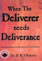 When the Deliverer Needs Deliverance ebook by Dr. D. K. Olukoya