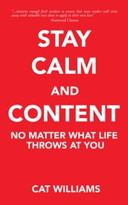 Stay Calm And Content - No Matter What Life Throws At You ebook by Cat Williams