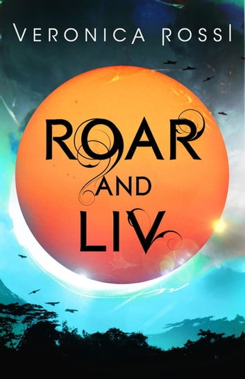 Roar and Liv - Number 4 in series ebook by Veronica Rossi
