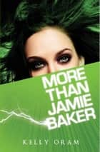 More Than Jamie Baker ebook by Kelly Oram