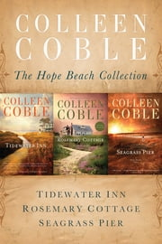 The Hope Beach Collection - Tidewater Inn, Rosemary Cottage, Seagrass Pier ebook by Colleen Coble