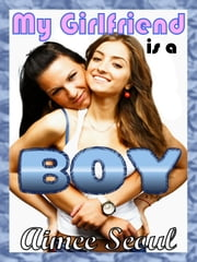 My Girlfriend is a Boy ebook by Aimee Seoul