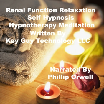 Renal Function Relaxation Self Hypnosis Hypnotherapy Meditation audiobook by Key Guy Technology LLC