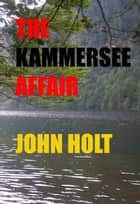 The Kammersee Affair ebook by John Holt