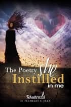 The Poetry She Instilled In Me ebook by Techelet S. Jean