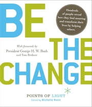 Be the Change! - Change the World. Change Yourself ebook by Michelle Nunn, George H. W. Bush, Tom Brokaw,...