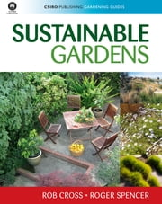 Sustainable Gardens ebook by Rob Cross, Roger Spencer
