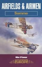 Airfields & Airmen - Somme ebook by Mike O'Connor