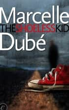 The Shoeless Kid ebook by Marcelle Dube