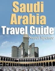 Saudi Arabia Travel Guide ebook by Norel Spence