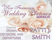 The San Francisco Wedding Planner Series III - Volume 4 - Drama,Decisions, and Departures ebook by Patti J. Smith