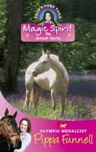 Magic Spirit - Book 1 ebook by Pippa Funnell, Jennifer Miles