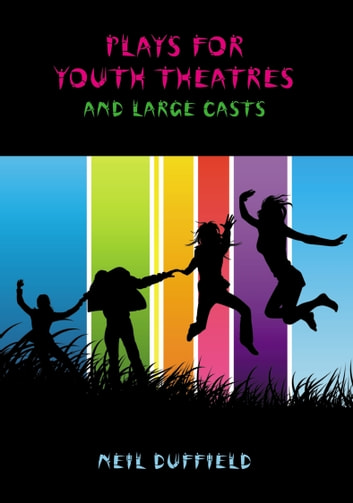Plays for Youth Theatres and Large Casts ebook by Duffield Neil