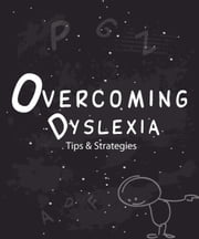 Overcoming Dyslexia: Tips & Strategies ebook by Etienne Q. Reynolds