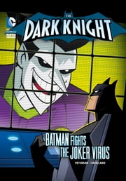 The Dark Knight: Batman Fights the Joker Virus ebook by Peterson, Scott,Mike Cavallaro