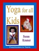 Yoga for All Kids: Preschoolers to Teens ebook by Susan Kramer