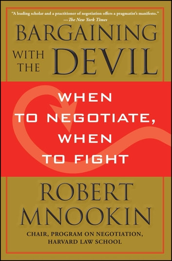 Bargaining with the Devil - When to Negotiate, When to Fight eBook by Robert Mnookin