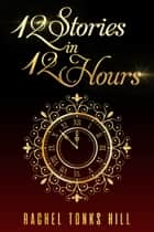 12 Stories in 12 Hours ebook by Rachel Tonks Hill