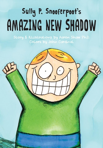 Sully P. Snooferpoot's Amazing New Shadow - Sully P. Snooferpoot, #1 ebook by Aaron Shaw Ph.D.