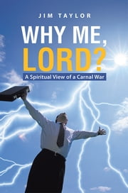 Why Me, Lord? - A Spiritual View of a Carnal War ebook by Jim Taylor