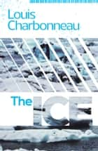 The Ice ebook by Louis Charbonneau