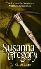 To Kill or Cure ebook by Susanna Gregory
