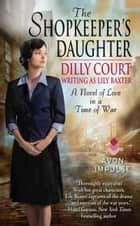The Shopkeeper's Daughter ebook by Dilly Court, Lily Baxter
