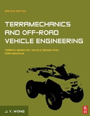 Terramechanics and Off-Road Vehicle Engineering - Terrain Behaviour, Off-Road Vehicle Performance and Design ebook by J.Y. Wong