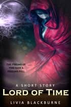 Lord of Time - A Short Story ebook by Livia Blackburne