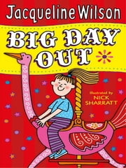 Big Day Out ebook by Jacqueline Wilson, Nick Sharratt