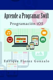 Aprende a Programar Swift: Programación iOS ebook by Enrique Flores Gonzalo