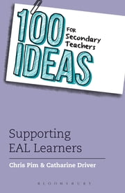 100 Ideas for Secondary Teachers: Supporting EAL Learners ebook by Chris Pim, Catharine Driver